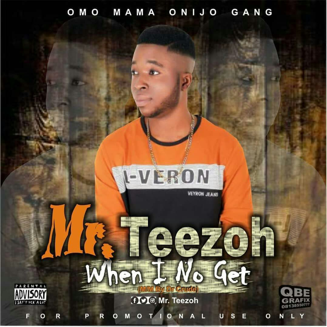 MUSIC: Mr Teezoh - When I No Get